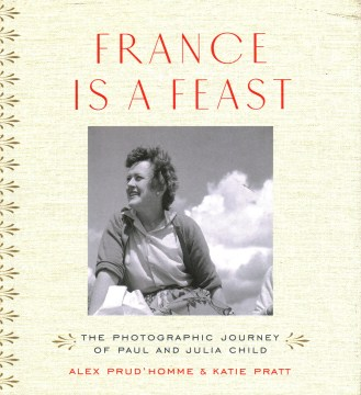 Product France Is a Feast: The Photographic Journey of Paul and Julia Child