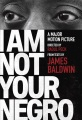 Product I Am Not Your Negro: A Major Motion Picture Directed by Raoul Peck