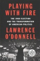 Product Playing With Fire: The 1968 Election and the Transformation of American Politics