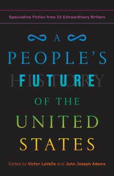 Product A People's Future of the United States: Speculative Fiction from 25 Extraordinary Writers