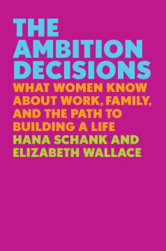 Product The Ambition Decisions: What Women Know About Work, Family, and the Path to Building a Life