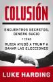 Product Colusión / Collusion: Encuentros secretos, dinero sucio y cómo Rusia ayudó a Trump a ganar las elecciones / Secret Meetings, Dirty Money, and How Russia Helped Donald Trump Win