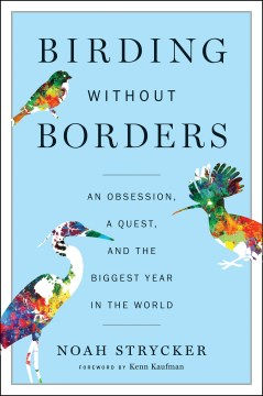 Product Birding Without Borders: An Obsession, A Quest, and the Biggest Year in the World