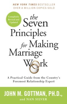 The Seven Principles for Making Marriage Work by John Gottman & Nan Silver