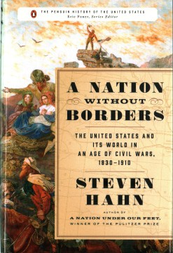 Product A Nation Without Borders: The United States and Its World in an Age of Civil Wars, 1830-1910