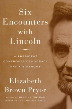 Product Six Encounters with Lincoln: A President Confronts Democracy and Its Demons