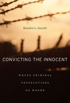 Product Convicting the Innocent: Where Criminal Prosecutions Go Wrong