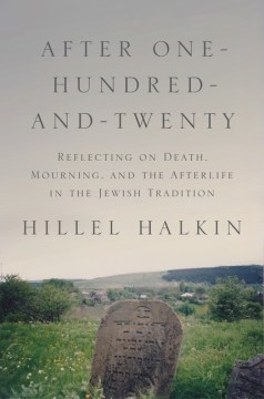 Product After One-hundred-and-twenty: Reflecting on Death, Mourning, and the Afterlife in the Jewish Tradition