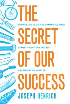 Product The Secret of Our Success: How Culture Is Driving Human Evolution, Domesticating Our Species, and Making Us Smarter