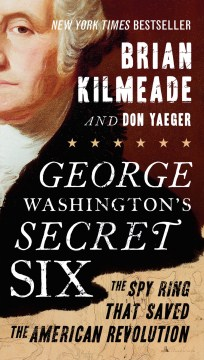 Product George Washington's Secret Six: The Spy Ring That Saved the American Revolution