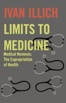 Product Limits to Medicine: Medical Nemenis, the Expropriation of Health