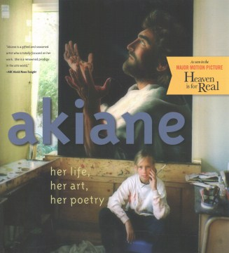 Product Akiane: her life, her art, her poetry