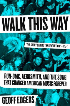 Product Walk This Way: Run-DMC, Aerosmith, and the Song That Changed American Music Forever