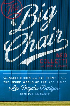 Product The Big Chair: The Smooth Hops and Bad Bounces from the Inside World of the Acclaimed Los Angeles Dodgers General Manager