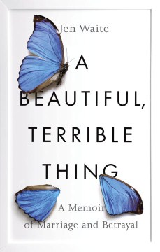 Product A Beautiful, Terrible Thing: A Memoir of Marriage and Betrayal