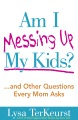 Product Am I Messing Up My Kids?: ...and Other Questions Every Mom Asks