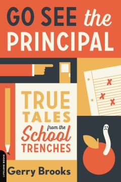 Product Go See the Principal: True Tales from the School Trenches