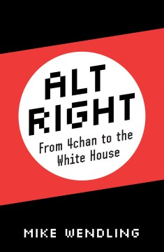 Product Alt-Right: From 4chan to the White House