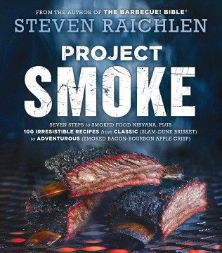 Product Project Smoke: Seven Steps to Smoked Food Nirvana, Plus 100 Irresistible Recipes from Classic (Slam-dunk Brisket) to Adventurous (Smoked Bacon-bourbon Apple Crisp)