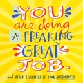 Product You Are Doing a Freaking Great Job.: And Other Reminders of Your Awesomeness