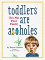 Product Toddlers Are A**holes: It's Not Your Fault