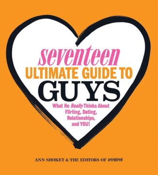 Product Seventeen Ultimate Guide to Guys: What He Really Thinks About Flirting, Dating, Relationships, and You!