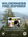 Product Wilderness First Responder: How to Recognize, Treat, and Prevent Emergencies in the Backcountry