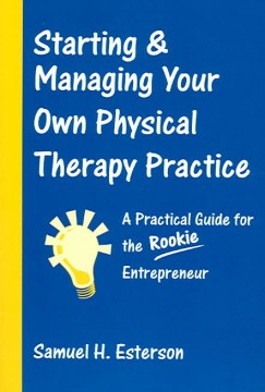 Product Starting & Managing Your Own Physical Therapy Practice: A Practical Guide for the Rookie Entrepreneur