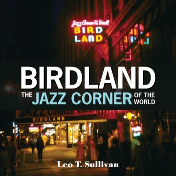Product Birdland, the Jazz Corner of the World: An Illustrated Tribute, 1949-1965