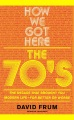 Product How We Got Here: The 70's - the Decade That Brought You Modern Life for Better or Worse
