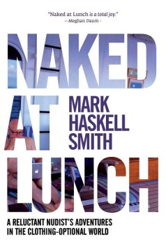 Product Naked at Lunch: A Reluctant Nudist's Adventures in the Clothing-Optional World