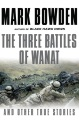 Product The Three Battles of Wanat and Other True Stories