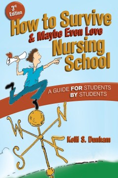 Product How to Survive, & Maybe Even Love Nursing School: A Guide for Students by Students