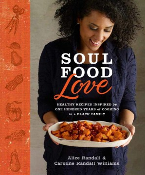 Product Soul Food Love: Healthy Recipes Inspired by One Hundred Years of Cooking in a Black Family