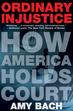 Product Ordinary Injustice: How America Holds Court