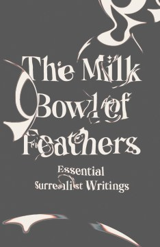 Product The Milk Bowl of Feathers: Essential Surrealist Writings