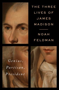 Product The Three Lives of James Madison: Genius, Partisan, President