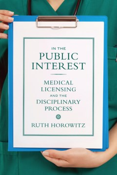 Product In the Public Interest: Medical Licensing and the Disciplinary Process