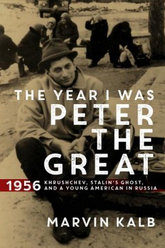 Product The Year I Was Peter the Great: 1956 - Khrushchev, Stalin's Ghost, and a Young American in Russia