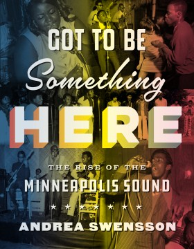 Product Got to Be Something Here: The Rise of the Minneapolis Sound