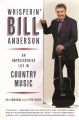 Product Whisperin' Bill Anderson: An Unprecedented Life in Country Music