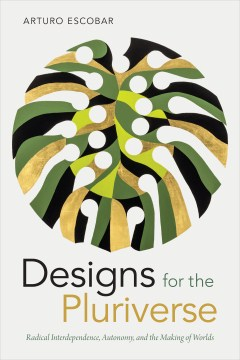 Product Designs for the Pluriverse: Radical Interdependence, Autonomy, and the Making of Worlds