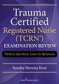 Product Trauma Certified Registered Nurse (TCRN) Examination Review: Think in Questions, Learn by Rationales