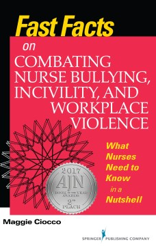 Product Fast Facts on Combating Nurse Bullying, Incivility and Workplace Violence: What Nurses Need to Know in a Nutshell