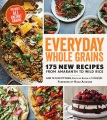 Product Everyday Whole Grains: 175 New Recipes from Amaranth to Wild Rice