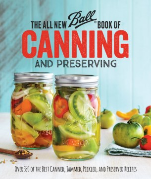 Product The All New Ball Book of Canning and Preserving: Over 350 of the Best Canned, Jammed, Pickled, and Preserved Recipes