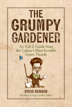 Product The Grumpy Gardener: An A to Z Guide from the Galaxy's Most Irritable Green Thumb