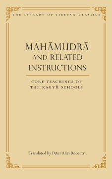 Product Mahamudra and Related Instructions: Core Teachings of the Kagyu Schools