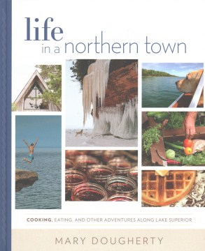 Product Life in a Northern Town: Cooking, Eating, and Other Adventures Along Lake Superior
