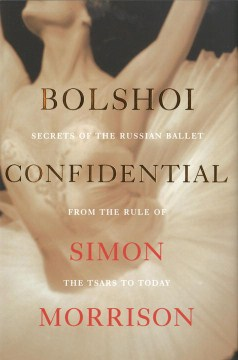 Product Bolshoi Confidential: Secrets of the Russian Ballet from the Rule of the Tsars to Today